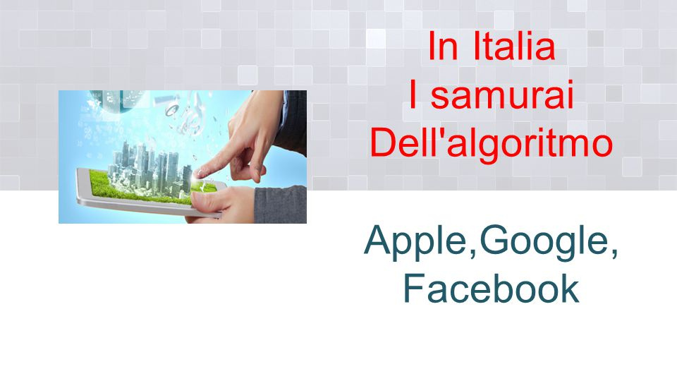 In Italia I samurai Dell'algoritmo Apple,Google, Facebook