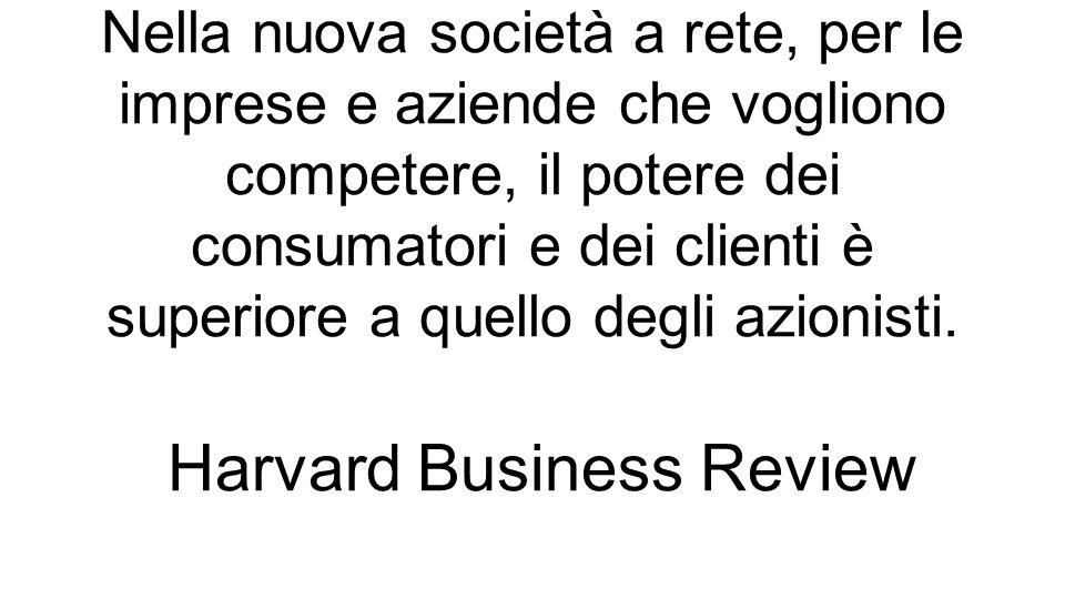 Nella nuova società a rete, per le imprese e aziende che vogliono competere, il potere dei consumatori e dei clienti è superiore a quello degli azionisti.