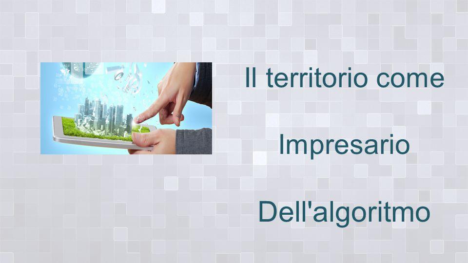 Il territorio come Impresario Dell algoritmo