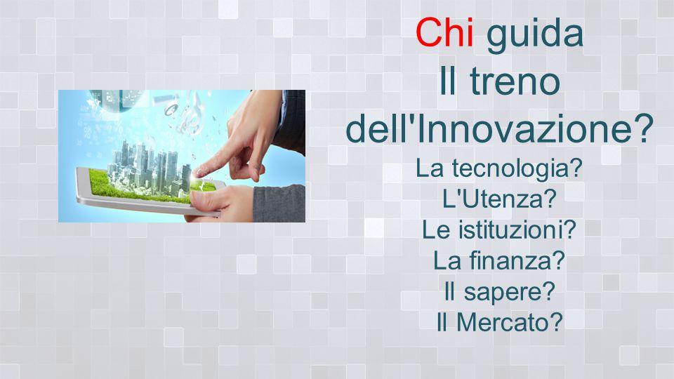 Chi guida Il treno dell Innovazione. La tecnologia.