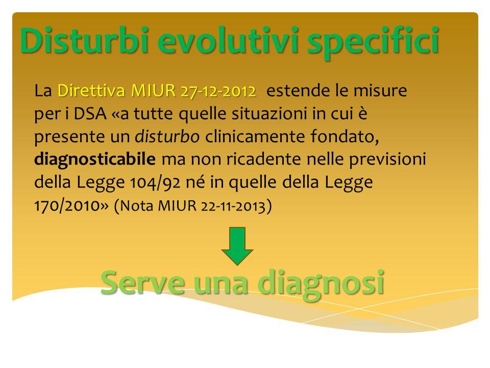 Disturbi evolutivi specifici Direttiva MIUR 27-12-2012 La Direttiva MIUR 27-12-2012 estende le misure per i DSA «a tutte quelle situazioni in cui è pr