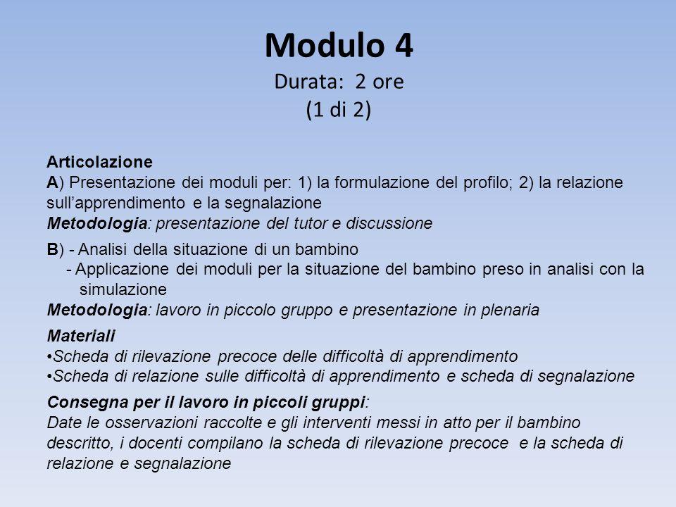 Modulo 4 Durata: 2 ore (1 di 2) Articolazione A) Presentazione dei moduli per: 1) la formulazione del profilo; 2) la relazione sull'apprendimento e la