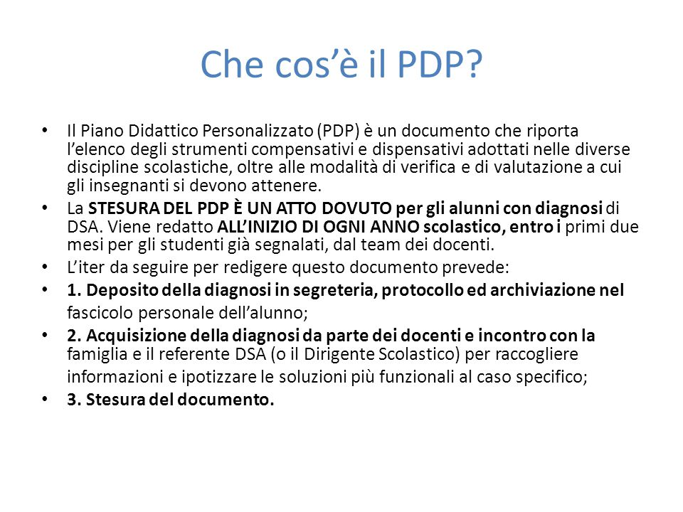 Che cos'è il PDP? Il Piano Didattico Personalizzato (PDP) è un documento che riporta l'elenco degli strumenti compensativi e dispensativi adottati nel