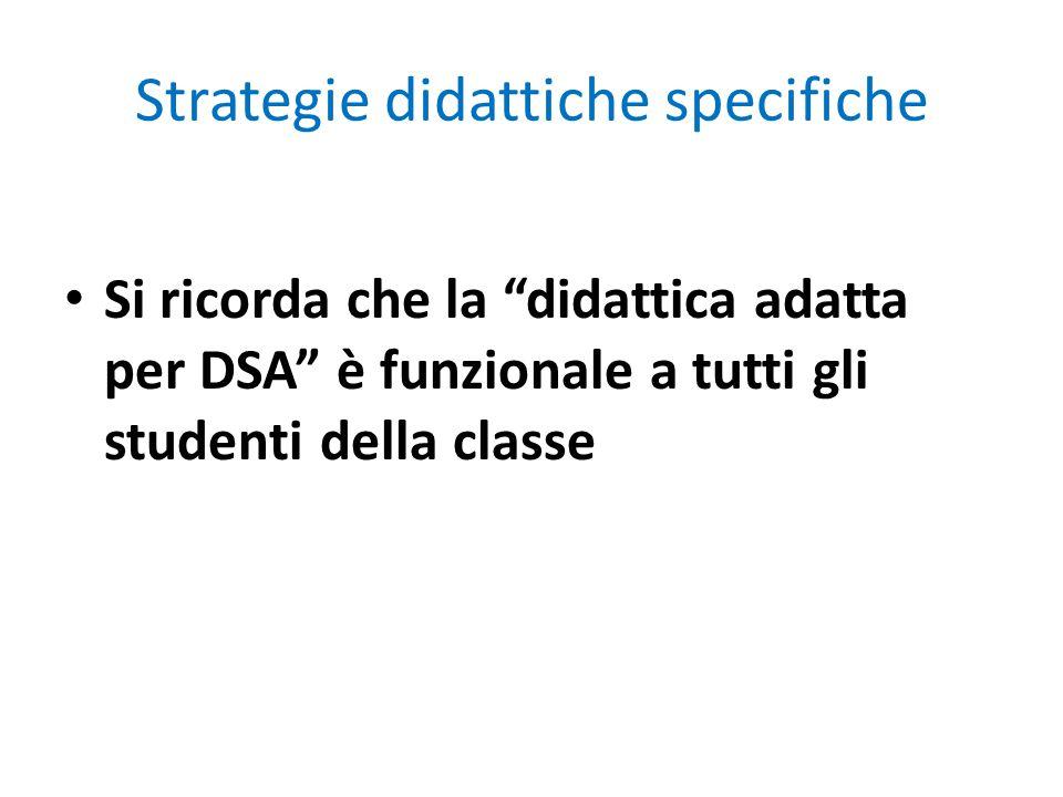 Strategie didattiche specifiche Si ricorda che la didattica adatta per DSA è funzionale a tutti gli studenti della classe