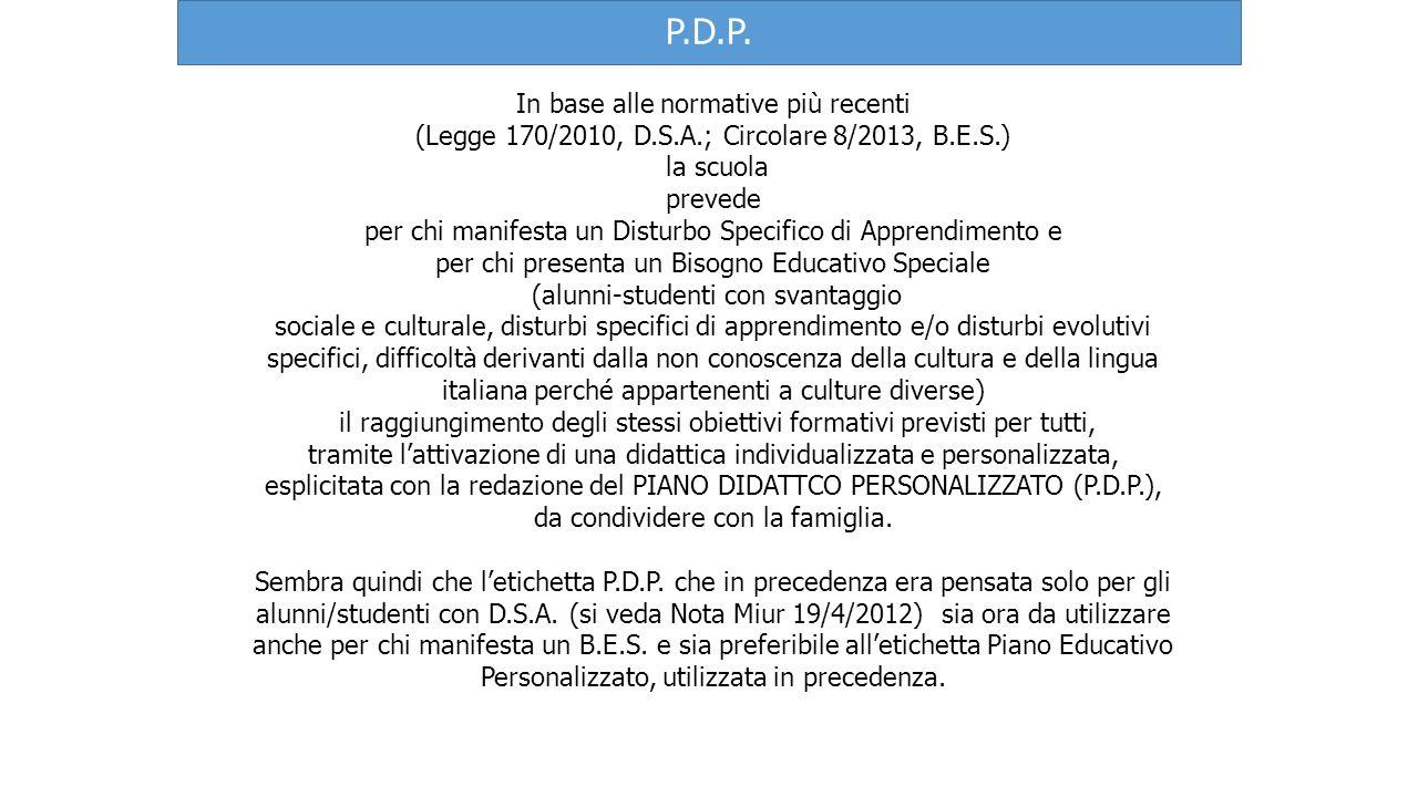 P.D.P. In base alle normative più recenti (Legge 170/2010, D.S.A.; Circolare 8/2013, B.E.S.) la scuola prevede per chi manifesta un Disturbo Specifico
