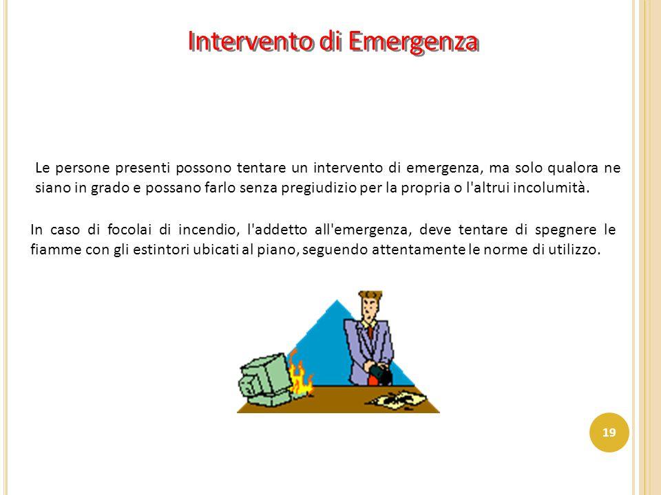 Intervento di Emergenza Le persone presenti possono tentare un intervento di emergenza, ma solo qualora ne siano in grado e possano farlo senza pregiu
