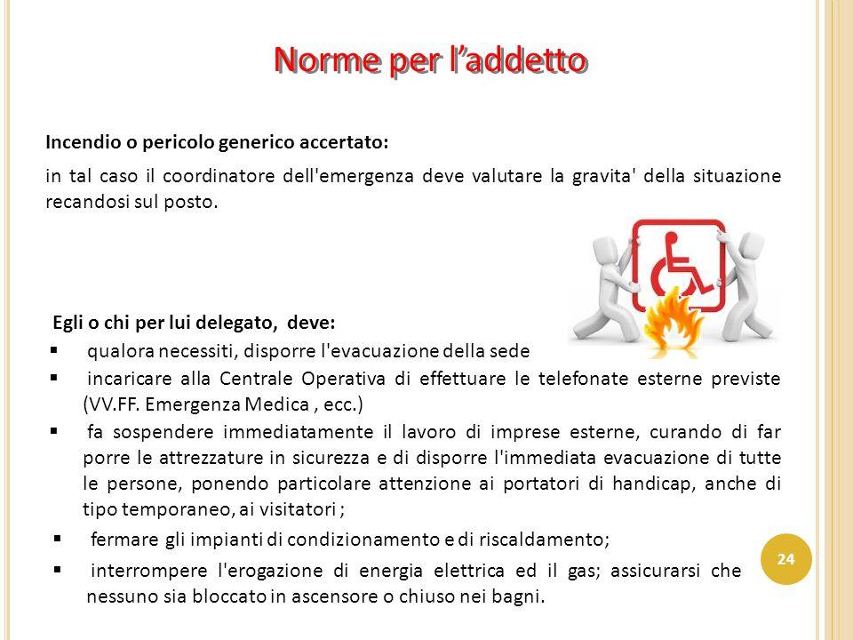 Norme per l'addetto Incendio o pericolo generico accertato: Egli o chi per lui delegato, deve: in tal caso il coordinatore dell'emergenza deve valutar