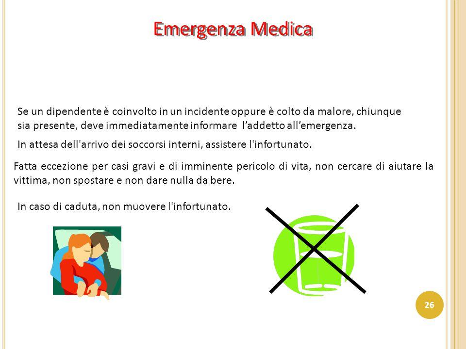 Emergenza Medica Se un dipendente è coinvolto in un incidente oppure è colto da malore, chiunque sia presente, deve immediatamente informare l'addetto