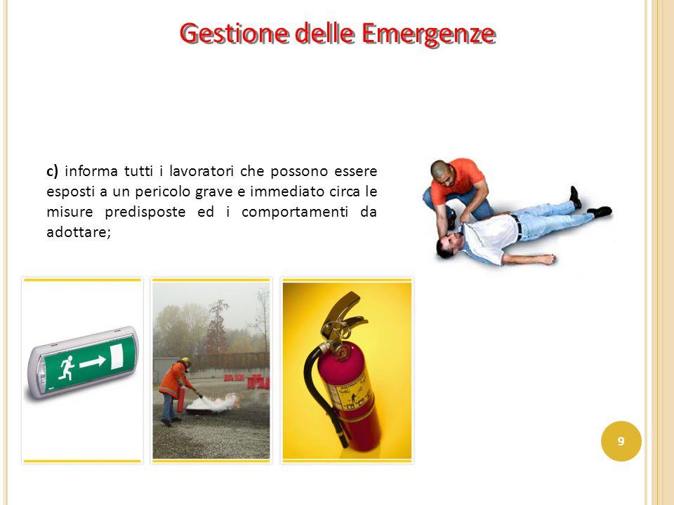 c) informa tutti i lavoratori che possono essere esposti a un pericolo grave e immediato circa le misure predisposte ed i comportamenti da adottare; G