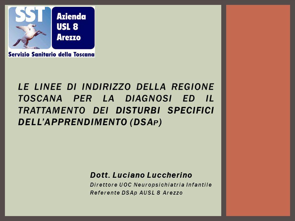 Dott. Luciano Luccherino Direttore UOC Neuropsichiatria Infantile Referente DSAp AUSL 8 Arezzo LE LINEE DI INDIRIZZO DELLA REGIONE TOSCANA PER LA DIAG