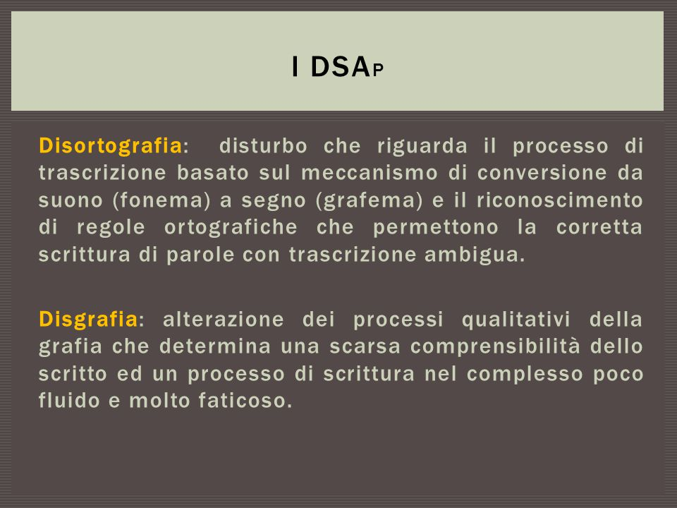 Disortografia: disturbo che riguarda il processo di trascrizione basato sul meccanismo di conversione da suono (fonema) a segno (grafema) e il riconos