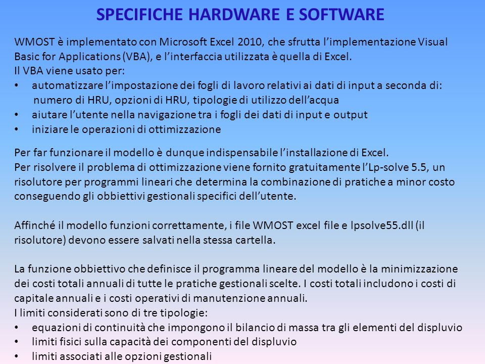 SPECIFICHE HARDWARE E SOFTWARE WMOST è implementato con Microsoft Excel 2010, che sfrutta l'implementazione Visual Basic for Applications (VBA), e l'i