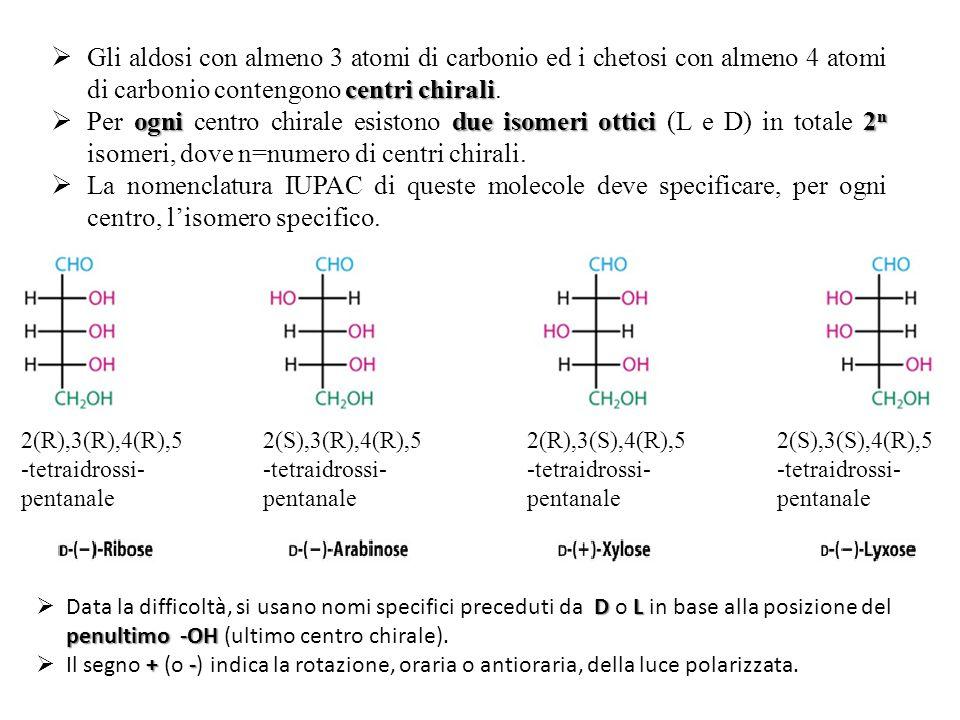 centri chirali  Gli aldosi con almeno 3 atomi di carbonio ed i chetosi con almeno 4 atomi di carbonio contengono centri chirali. ognidue isomeri otti