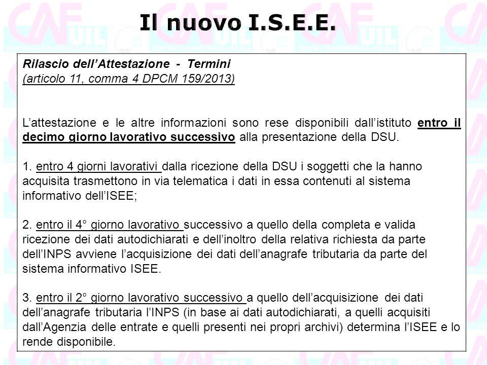 Rilascio dell'Attestazione - Termini (articolo 11, comma 4 DPCM 159/2013) L'attestazione e le altre informazioni sono rese disponibili dall'istituto e