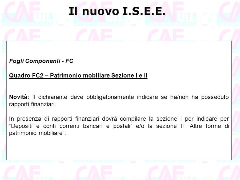 Fogli Componenti - FC Quadro FC2 – Patrimonio mobiliare Sezione I e II Novità: Il dichiarante deve obbligatoriamente indicare se ha/non ha posseduto r