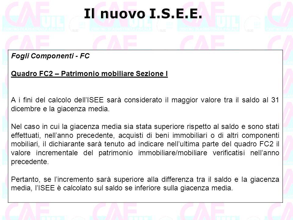 Fogli Componenti - FC Quadro FC2 – Patrimonio mobiliare Sezione I A i fini del calcolo dell'ISEE sarà considerato il maggior valore tra il saldo al 31