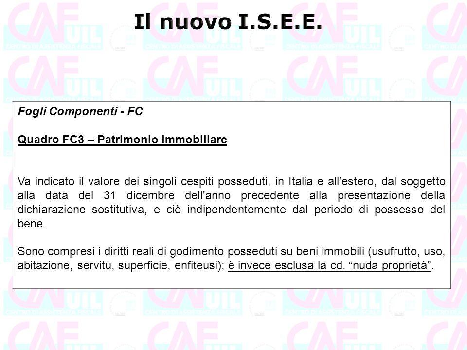 Fogli Componenti - FC Quadro FC3 – Patrimonio immobiliare Va indicato il valore dei singoli cespiti posseduti, in Italia e all'estero, dal soggetto al
