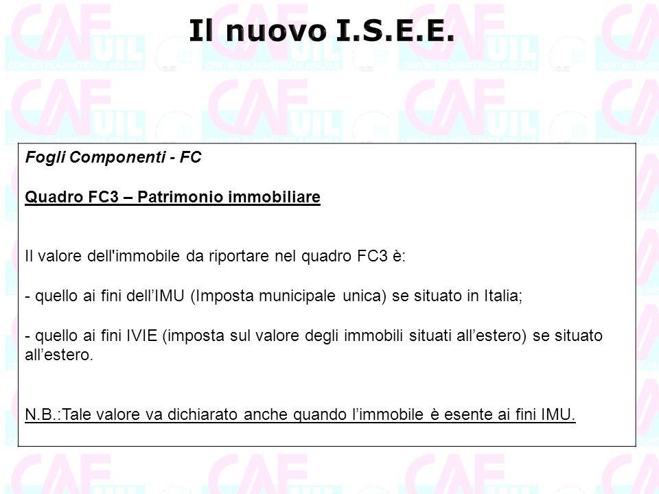 Fogli Componenti - FC Quadro FC3 – Patrimonio immobiliare Il valore dell'immobile da riportare nel quadro FC3 è: - quello ai fini dell'IMU (Imposta mu