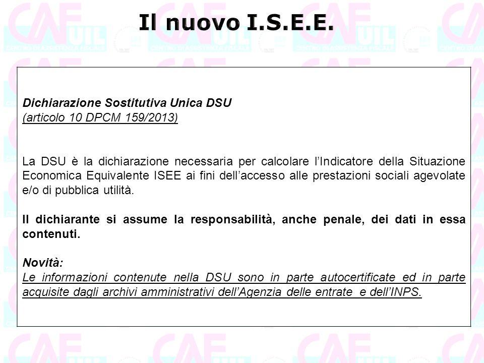 Dichiarazione Sostitutiva Unica DSU (articolo 10 DPCM 159/2013) La DSU è la dichiarazione necessaria per calcolare l'Indicatore della Situazione Econo