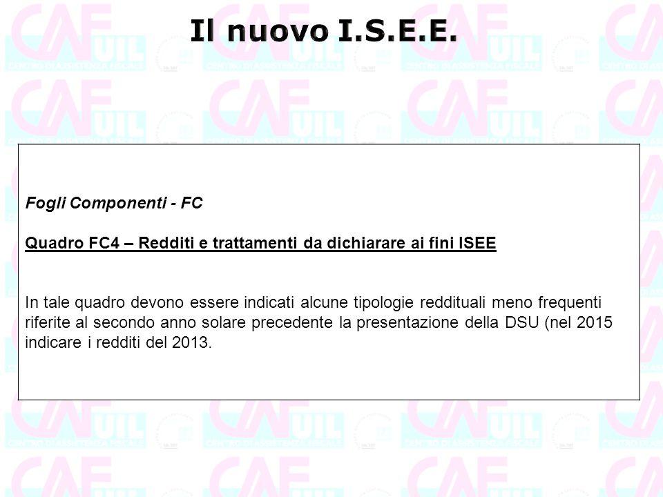 Fogli Componenti - FC Quadro FC4 – Redditi e trattamenti da dichiarare ai fini ISEE In tale quadro devono essere indicati alcune tipologie reddituali