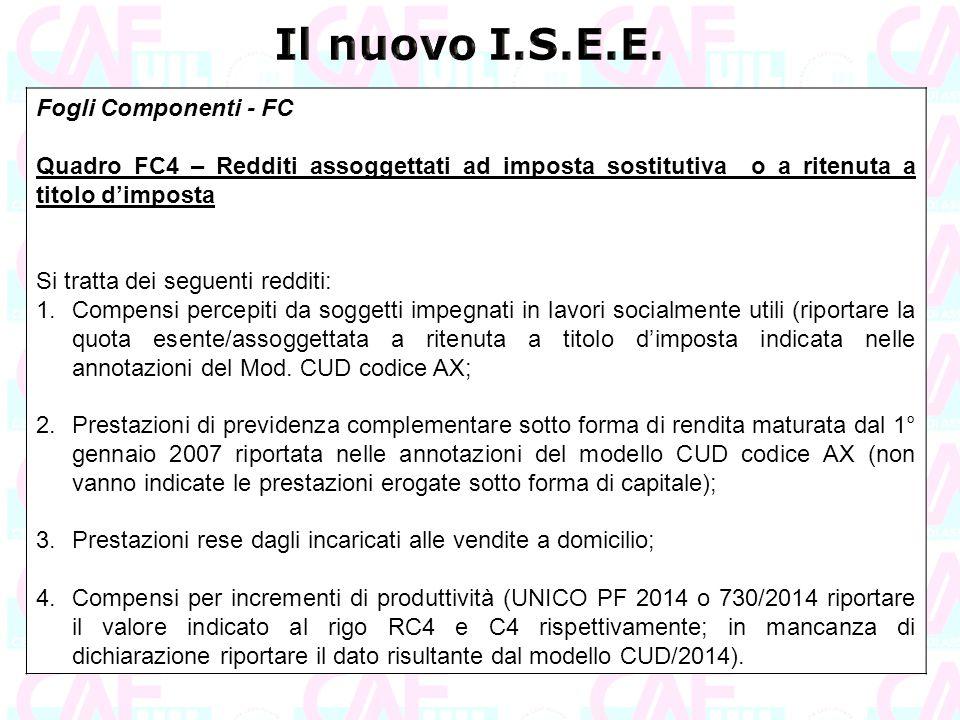 Fogli Componenti - FC Quadro FC4 – Redditi assoggettati ad imposta sostitutiva o a ritenuta a titolo d'imposta Si tratta dei seguenti redditi: 1.Compe