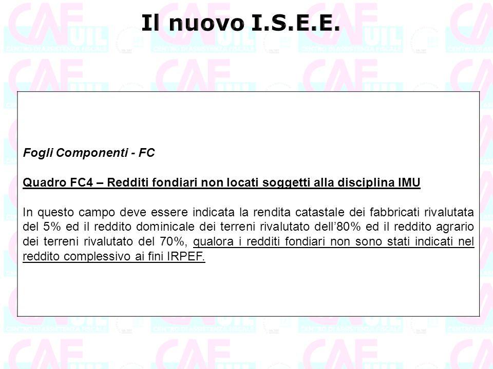Fogli Componenti - FC Quadro FC4 – Redditi fondiari non locati soggetti alla disciplina IMU In questo campo deve essere indicata la rendita catastale