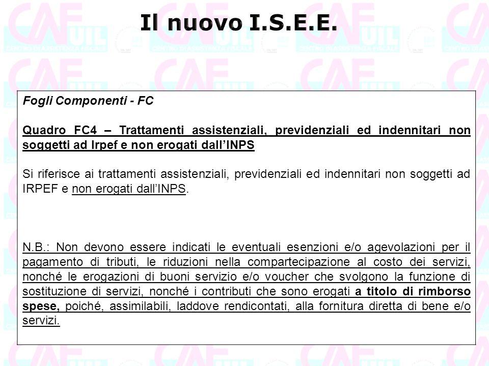 Fogli Componenti - FC Quadro FC4 – Trattamenti assistenziali, previdenziali ed indennitari non soggetti ad Irpef e non erogati dall'INPS Si riferisce
