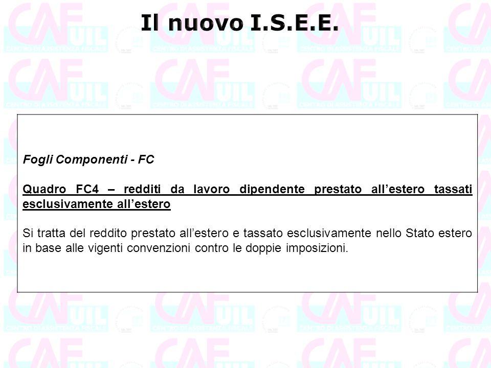 Fogli Componenti - FC Quadro FC4 – redditi da lavoro dipendente prestato all'estero tassati esclusivamente all'estero Si tratta del reddito prestato a