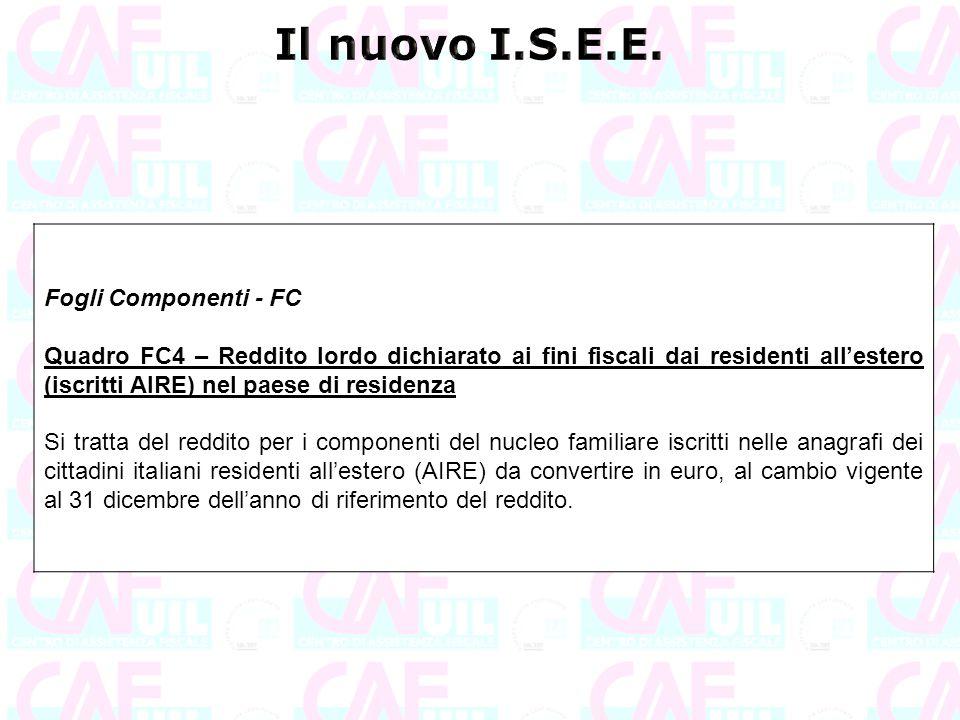 Fogli Componenti - FC Quadro FC4 – Reddito lordo dichiarato ai fini fiscali dai residenti all'estero (iscritti AIRE) nel paese di residenza Si tratta