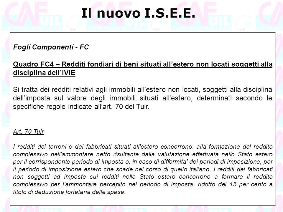 Fogli Componenti - FC Quadro FC4 – Redditi fondiari di beni situati all'estero non locati soggetti alla disciplina dell'IVIE Si tratta dei redditi rel