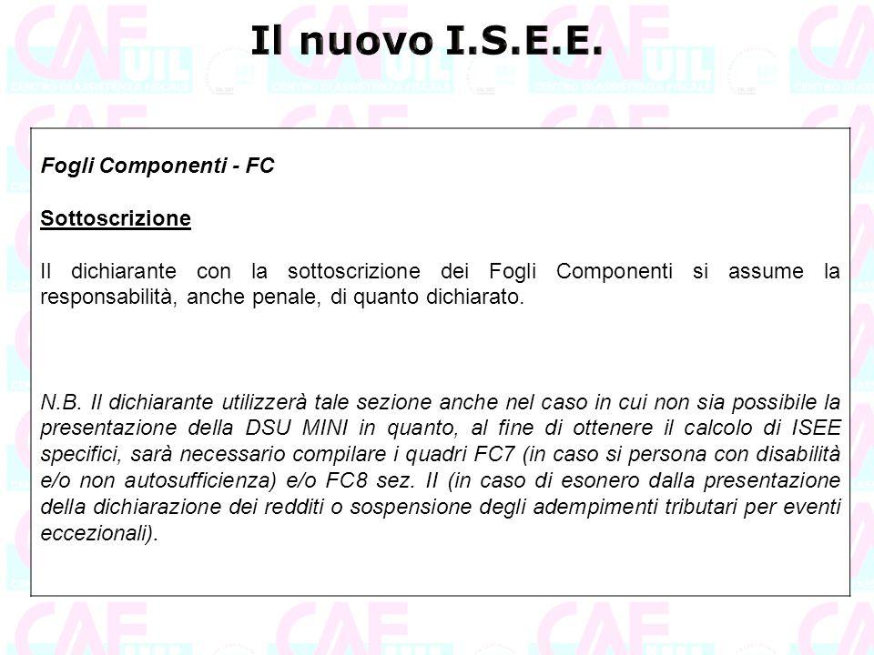 Fogli Componenti - FC Sottoscrizione Il dichiarante con la sottoscrizione dei Fogli Componenti si assume la responsabilità, anche penale, di quanto di
