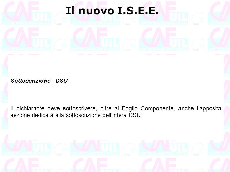 Sottoscrizione - DSU Il dichiarante deve sottoscrivere, oltre al Foglio Componente, anche l'apposita sezione dedicata alla sottoscrizione dell'intera
