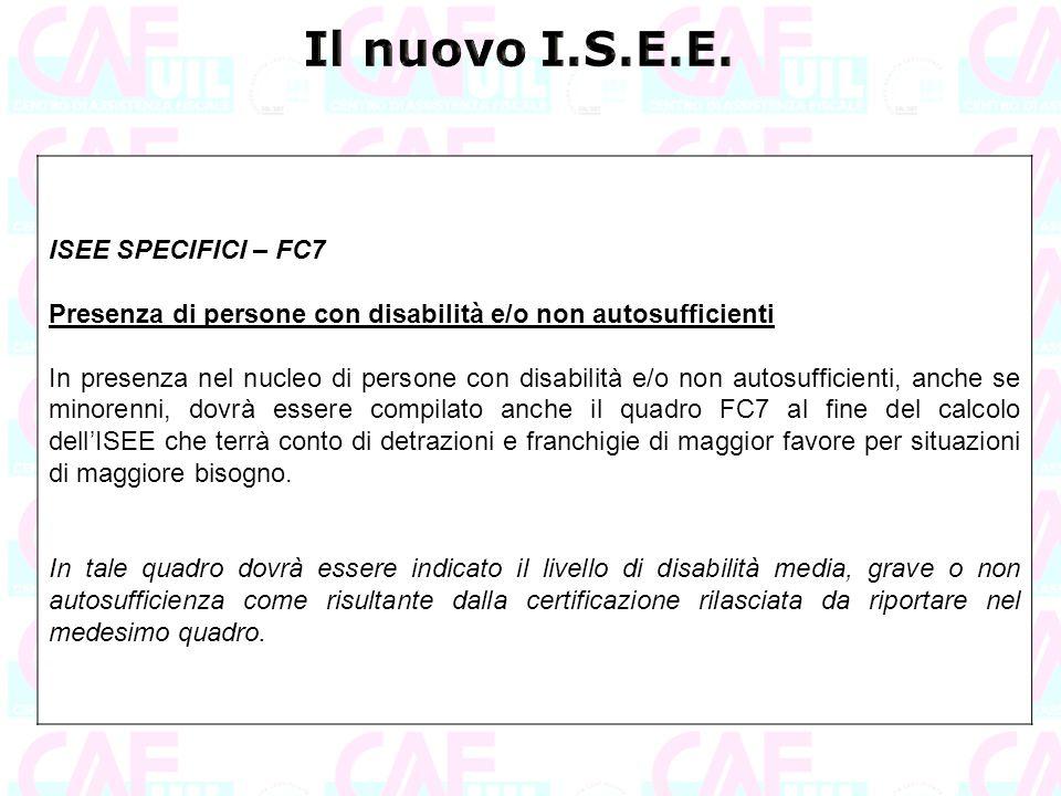 ISEE SPECIFICI – FC7 Presenza di persone con disabilità e/o non autosufficienti In presenza nel nucleo di persone con disabilità e/o non autosufficien
