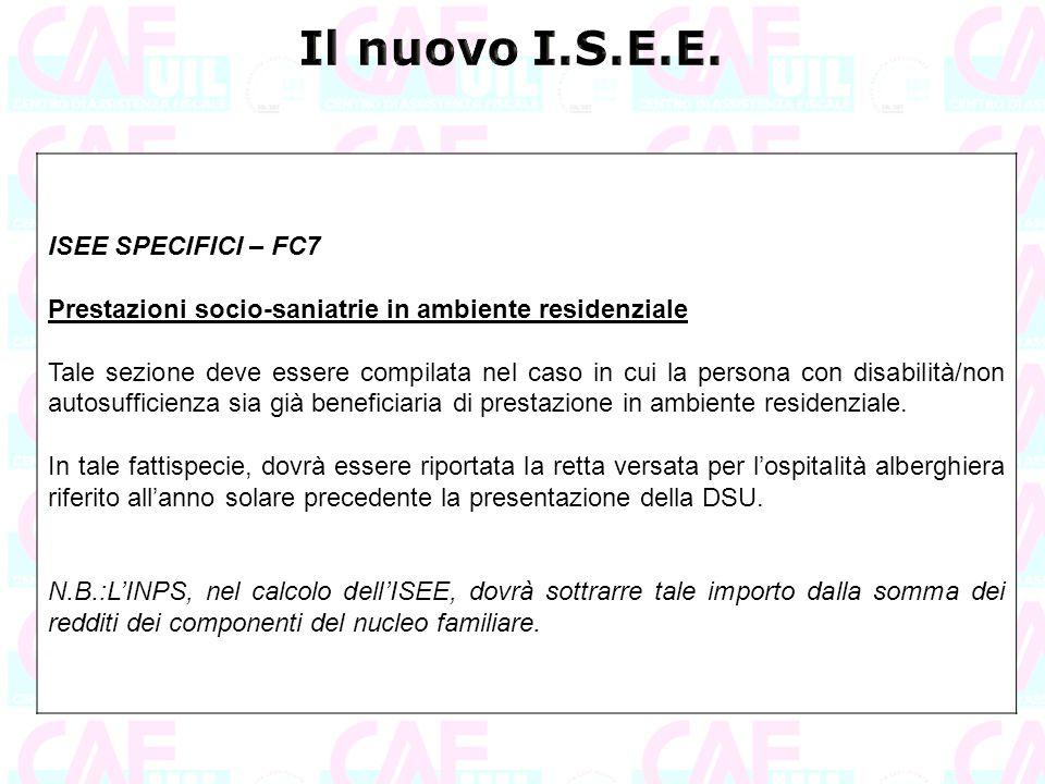 ISEE SPECIFICI – FC7 Prestazioni socio-saniatrie in ambiente residenziale Tale sezione deve essere compilata nel caso in cui la persona con disabilità