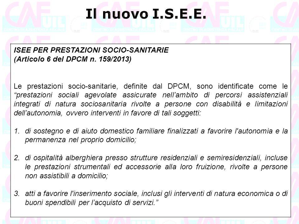 """ISEE PER PRESTAZIONI SOCIO-SANITARIE (Articolo 6 del DPCM n. 159/2013) Le prestazioni socio-sanitarie, definite dal DPCM, sono identificate come le """"p"""