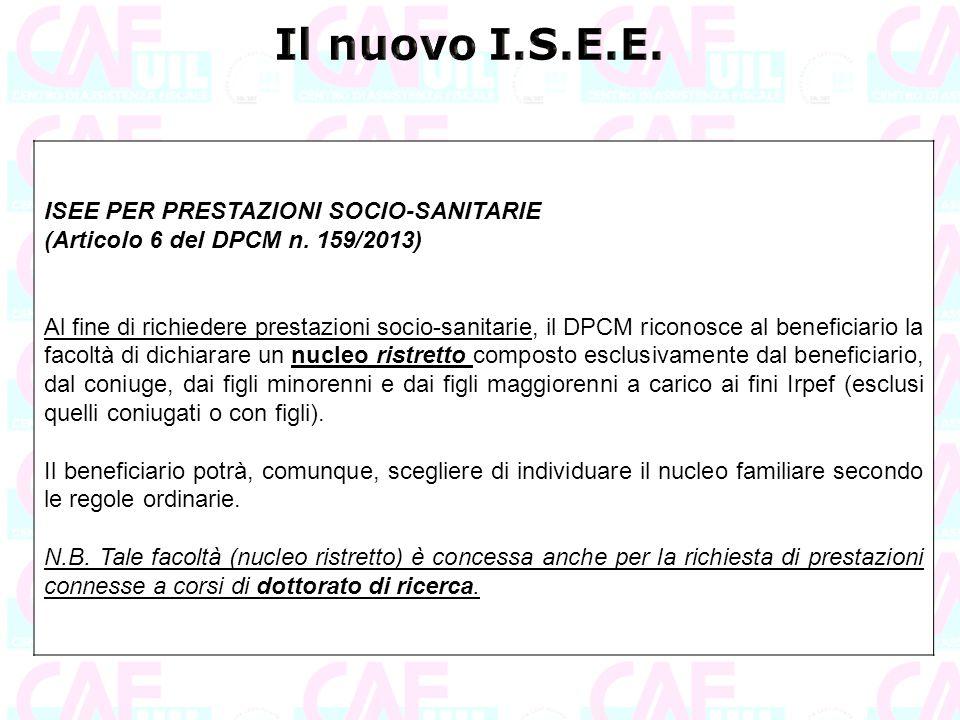 ISEE PER PRESTAZIONI SOCIO-SANITARIE (Articolo 6 del DPCM n. 159/2013) Al fine di richiedere prestazioni socio-sanitarie, il DPCM riconosce al benefic