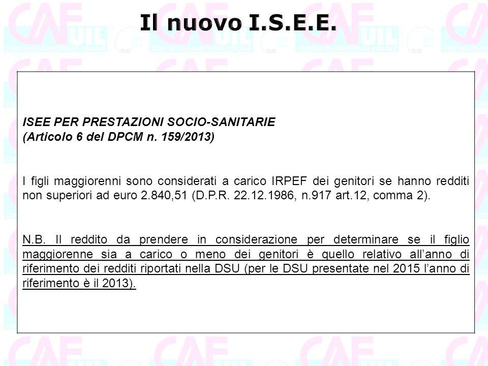 ISEE PER PRESTAZIONI SOCIO-SANITARIE (Articolo 6 del DPCM n. 159/2013) I figli maggiorenni sono considerati a carico IRPEF dei genitori se hanno reddi