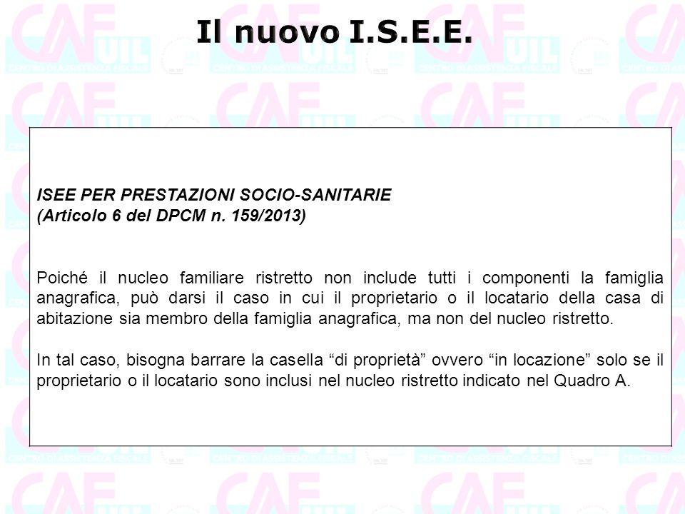 ISEE PER PRESTAZIONI SOCIO-SANITARIE (Articolo 6 del DPCM n. 159/2013) Poiché il nucleo familiare ristretto non include tutti i componenti la famiglia