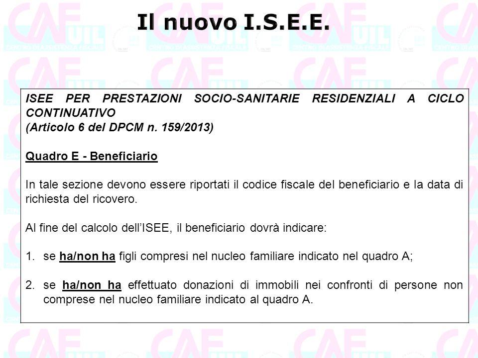 ISEE PER PRESTAZIONI SOCIO-SANITARIE RESIDENZIALI A CICLO CONTINUATIVO (Articolo 6 del DPCM n. 159/2013) Quadro E - Beneficiario In tale sezione devon