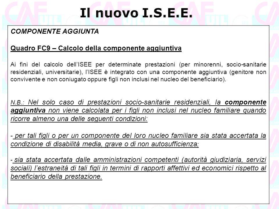COMPONENTE AGGIUNTA Quadro FC9 – Calcolo della componente aggiuntiva Ai fini del calcolo dell'ISEE per determinate prestazioni (per minorenni, socio-s