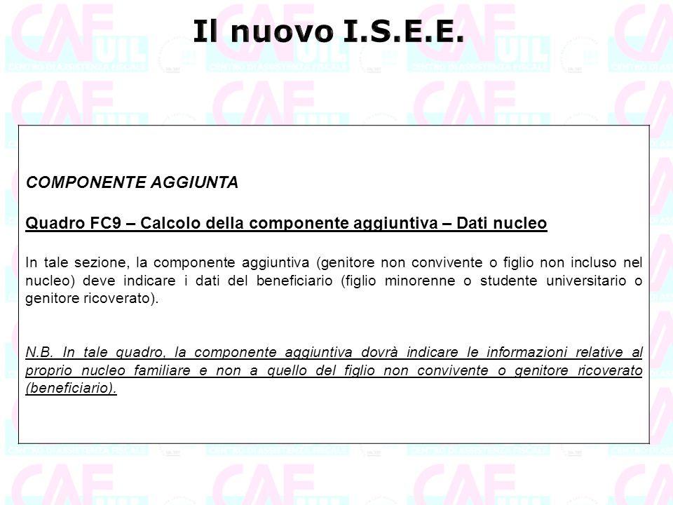 COMPONENTE AGGIUNTA Quadro FC9 – Calcolo della componente aggiuntiva – Dati nucleo In tale sezione, la componente aggiuntiva (genitore non convivente