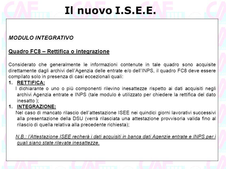 MODULO INTEGRATIVO Quadro FC8 – Rettifica o integrazione Considerato che generalmente le informazioni contenute in tale quadro sono acquisite direttam