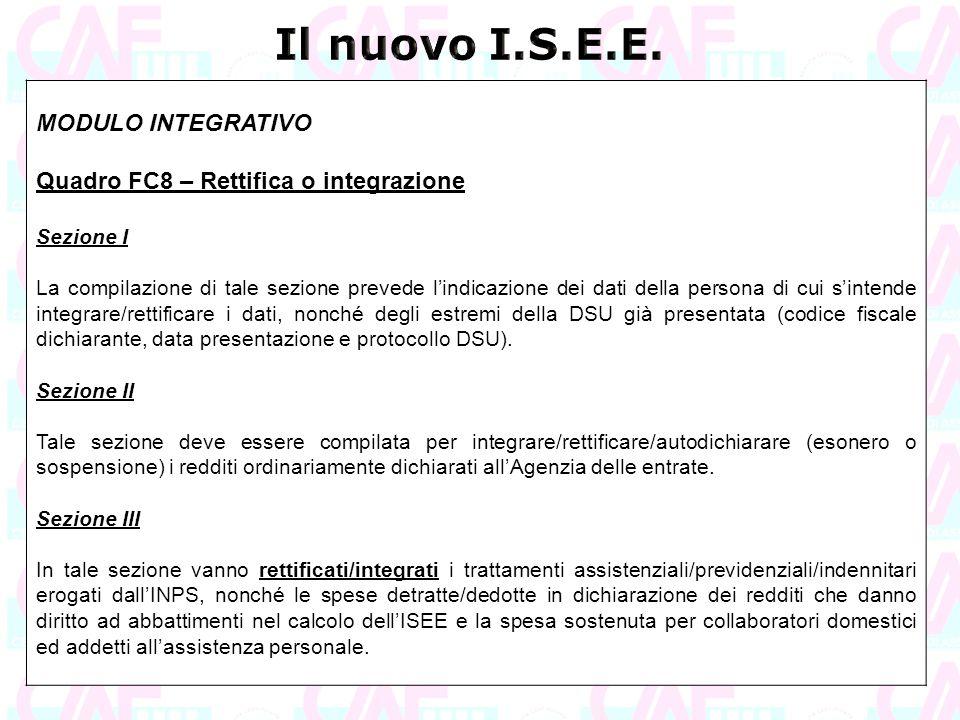 MODULO INTEGRATIVO Quadro FC8 – Rettifica o integrazione Sezione I La compilazione di tale sezione prevede l'indicazione dei dati della persona di cui