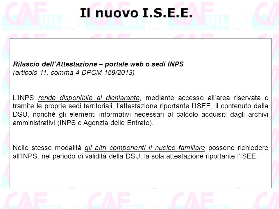 Rilascio dell'Attestazione – portale web o sedi INPS (articolo 11, comma 4 DPCM 159/2013) L'INPS rende disponibile al dichiarante, mediante accesso al