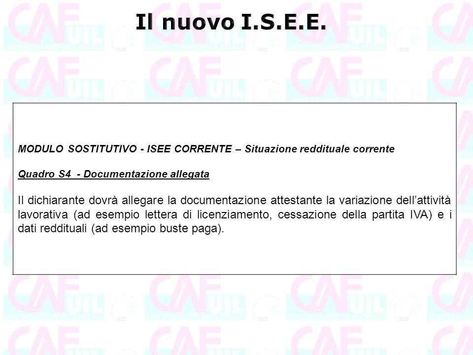 MODULO SOSTITUTIVO - ISEE CORRENTE – Situazione reddituale corrente Quadro S4 - Documentazione allegata Il dichiarante dovrà allegare la documentazion