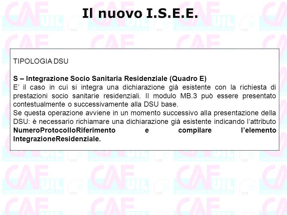 TIPOLOGIA DSU S – Integrazione Socio Sanitaria Residenziale (Quadro E) E' il caso in cui si integra una dichiarazione già esistente con la richiesta d