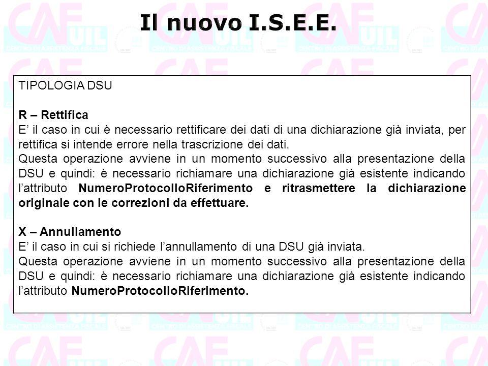 TIPOLOGIA DSU R – Rettifica E' il caso in cui è necessario rettificare dei dati di una dichiarazione già inviata, per rettifica si intende errore nell