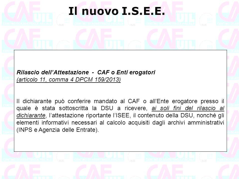 Rilascio dell'Attestazione - CAF o Enti erogatori (articolo 11, comma 4 DPCM 159/2013) Il dichiarante può conferire mandato al CAF o all'Ente erogator