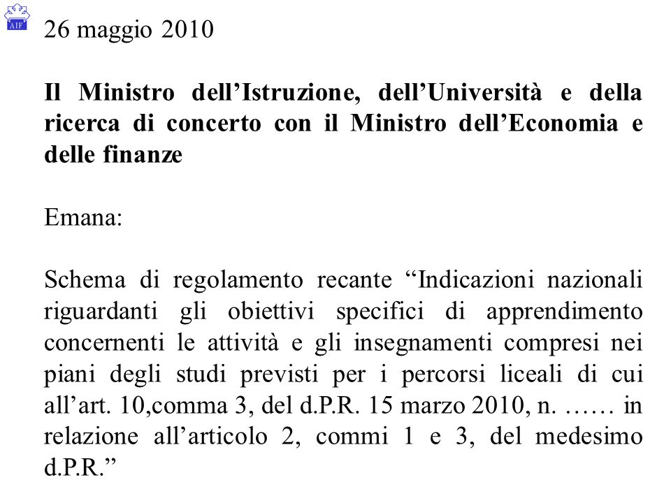 26 maggio 2010 Il Ministro dell'Istruzione, dell'Università e della ricerca di concerto con il Ministro dell'Economia e delle finanze Emana: Schema di