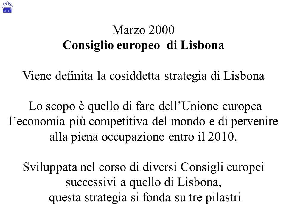 Marzo 2000 Consiglio europeo di Lisbona Viene definita la cosiddetta strategia di Lisbona Lo scopo è quello di fare dell'Unione europea l'economia più